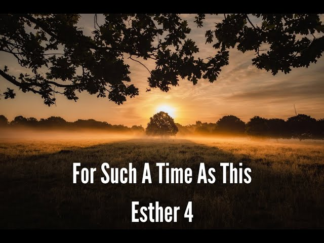 For Such A Time As This Esther 4