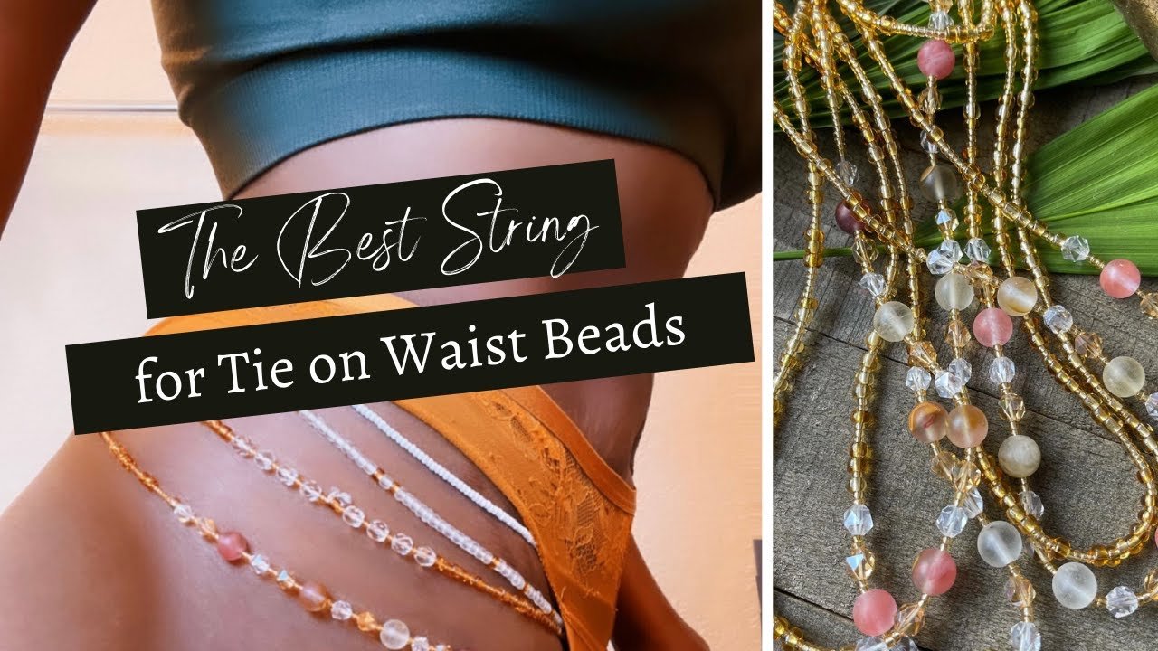 The BEST String for Tie on Waist Beads + Quick Facts
