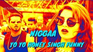 Yo Yo Honey Singh Funny Niggaa Funny Video Honey Singh