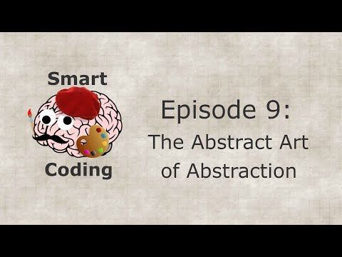 Smart Coding: Ep. 9 - The Abstract Art of Abstraction