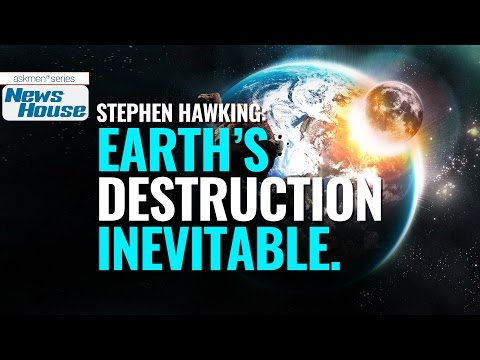 "Stephen Hawking Says ""Earth's Destruction Inevitable"" | News House"