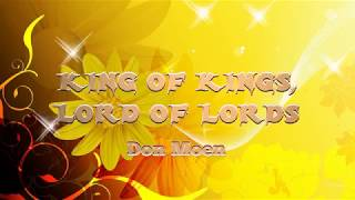 KING OF KINGS, LORD OF LORDS (With Lyrics) : Don Moen