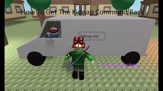 WIE ADD THE KIDNAP COMMAND BACK INTO YOUR ROBLOX GAME NOW THAT IT'S REMOVED
