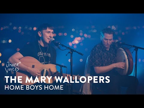 The Mary Wallopers - Home Boys Home | Other Voices: Home on YouTube