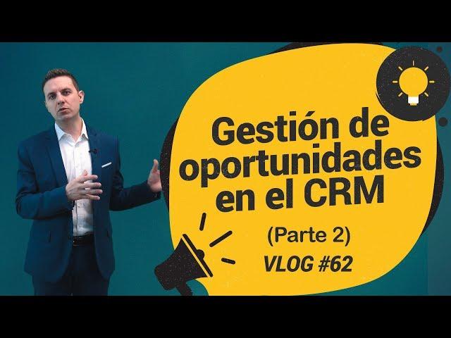 #62 Gestión de oportunidades en el CRM para asesores y abogados (Parte 2)