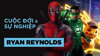 RYAN REYNOLDS: DEADPOOL Là Ai?