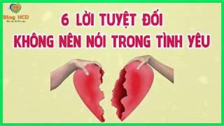 6 Lời tuyệt đối không nên nói trong tình yêu! Lời khuyên chân thành! | Blog HCD ✔
