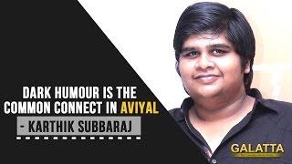 Dark humour is the common connect in Aviyal - Karthik Subbaraj
