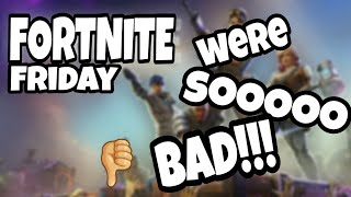 Fortnite friday- were s[oooo bad!!@