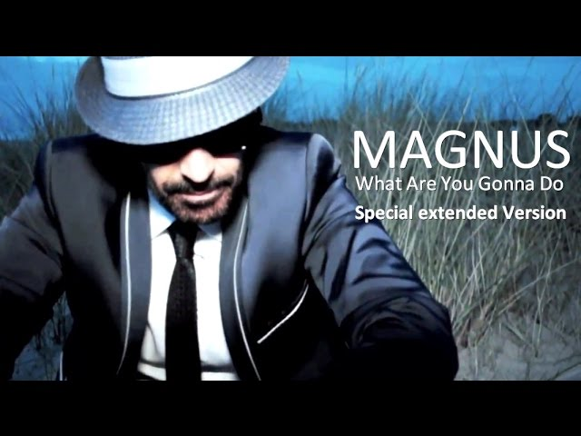 MAGNUS - WHAT ARE YOU GONNA DO (Special extended Version)