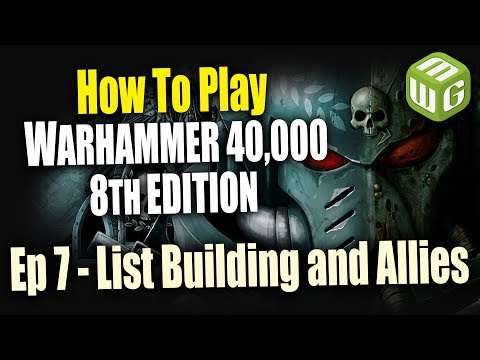 List Building and Allies - How to Play Warhammer 40k 8th Edition Ep 7
