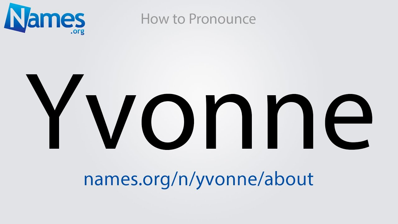 How to Pronounce Yvonne - YouTube
