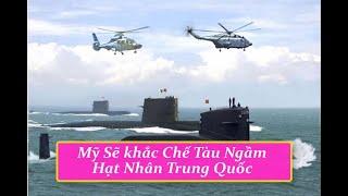 Mỹ Sẽ khắc Chế Tàu Ngầm Hạt Nhân Trung Quốc | Tin Tức Mới