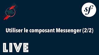 Miniature catégorie - 27 - Utilisation du composant Messenger dans un projet Symfony (2/2)