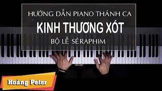 Hướng dẫn đệm Piano: Bộ lễ SÉRAPHIM - KINH THƯƠNG XÓT - Hoàng Peter