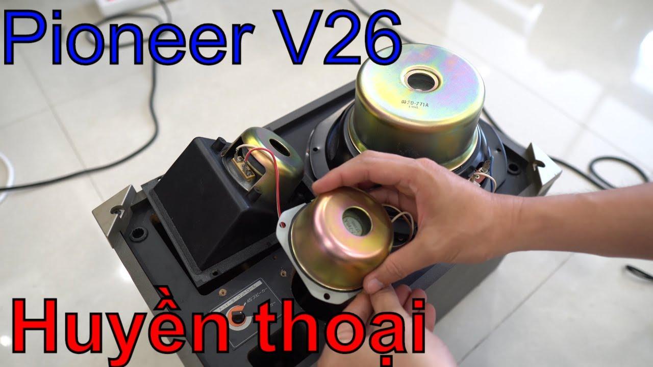 Hát hò quá phê với loa Pioneer V26 danh bất hư truyền LH 0969991779