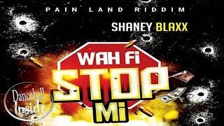 Shaney Blaxx - Wah Fi Stop Mi [Pain Land Riddim] - October 2016
