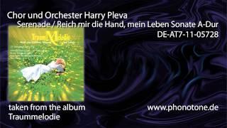 Chor und Orchester Harry Pleva - Serenade/ Reich mir die Hand, mein Leben/ Sonate A-Dur