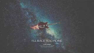 I'll Race You Home (official [intentionally cheesy] music video)