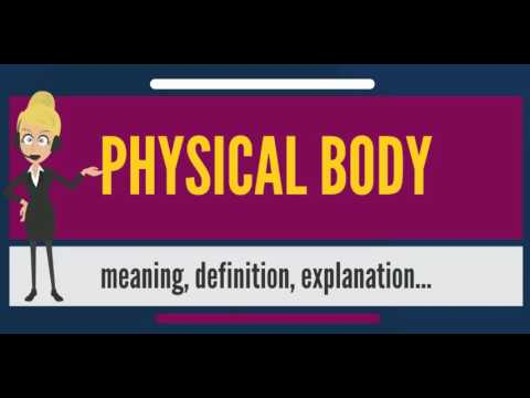 What is PHYSICAL BODY? What does PHYSICAL BODY mean? PHYSICAL BODY meaning, definition & explanation