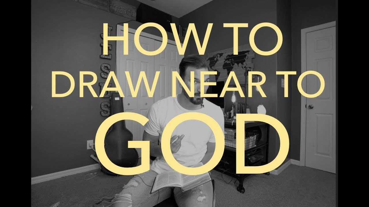 How To Draw Near To God Youtube