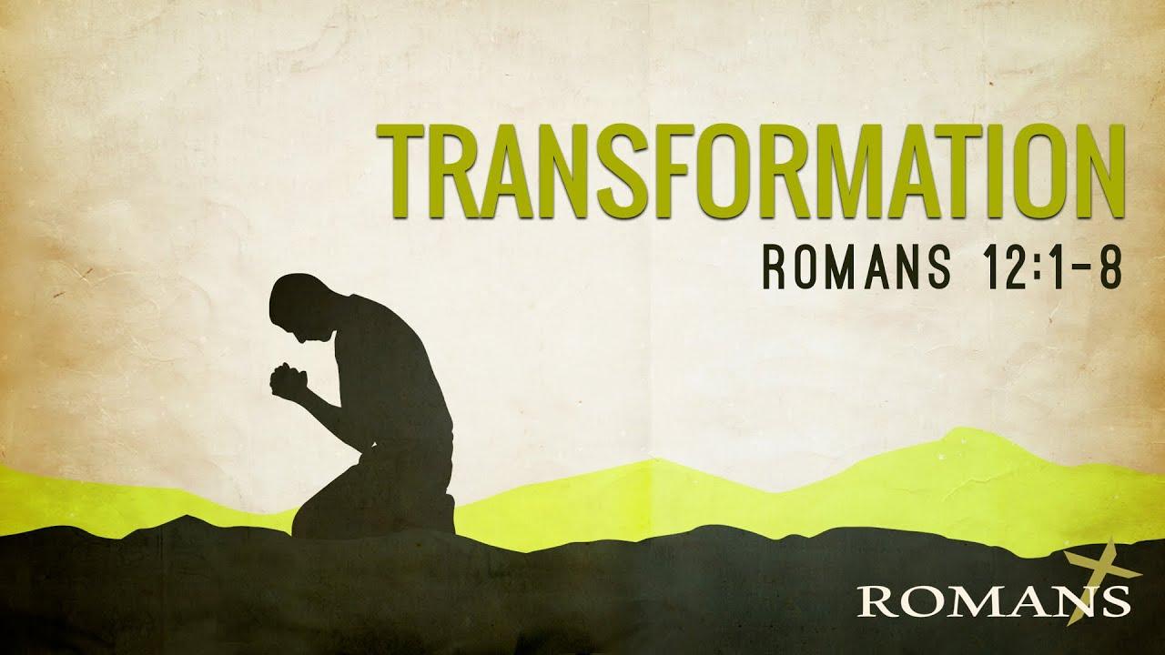 10/10/21 (10:30) Romans -Transformation