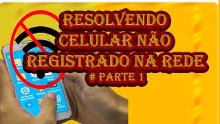 Resolvendo Celular não registrado na rede # Parte 1