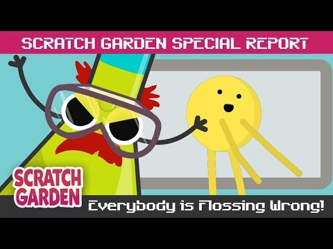 Everybody Is Flossing Wrong! | SPECIAL REPORT | Scratch Garden