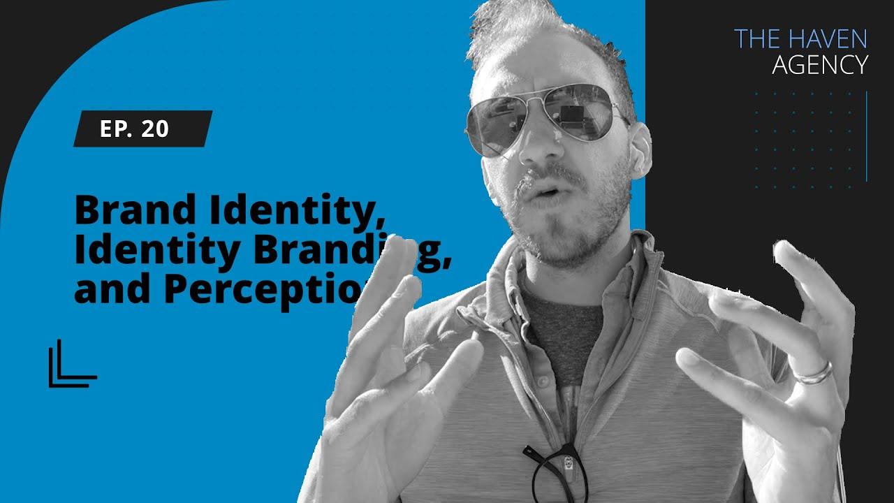 Ep 20 - Brand Identity, Identity Branding, & Perception