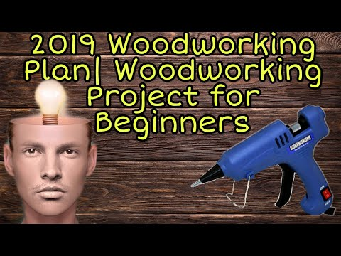 2019 Woodworking Plan| Woodworking Project for Beginners
