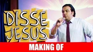 Vídeo - Making Of – Disse Jesus