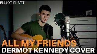 All My Friends Dermot Kennedy Acoustic Cover