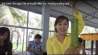 Gói bánh Tét ngày Tết cổ truyền Bến Tre - Hương vị đồng quê