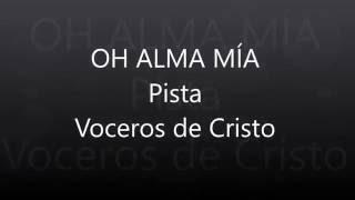 OH ALMA MÍA VOCEROS DE CRISTO PISTA KARAOKE