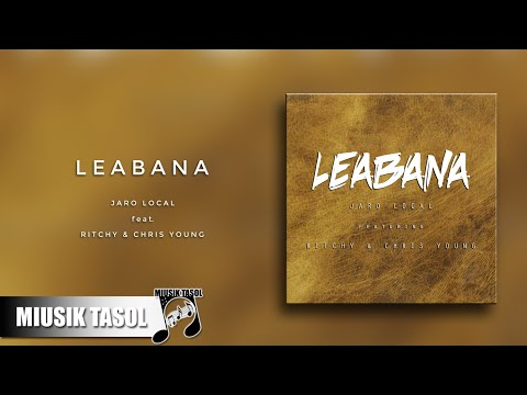 Jaro Local - Leabana (ft. Ritchy & Chris Young)