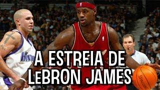 LEBRON JAMES: recapitulando o seu PRIMEIRO JOGO na NBA!