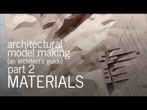 Architectural Model Making - Material Selection - An Architect's Guide (Part 2)