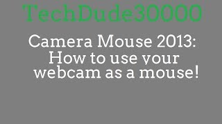 Camera Mouse 2013: How to control your computer with your face