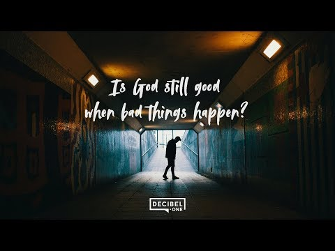 Is God still good when bad things happen?