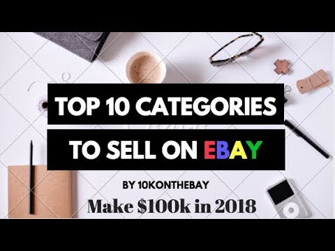 The Top 10 Easiest Categories To Make $100,000 on eBay in 2018 with no money.