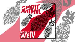 Spirit Animal - World War IV (to the floor) [Audio]