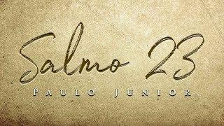 Salmo 23 - O Texto Mais Conhecido do Mundo - Paulo Junior