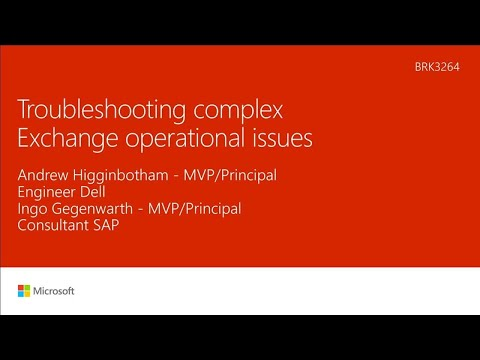 Troubleshooting complex Exchange operational issues - BRK326