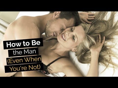How to Be The Man (Even When You're Not)
