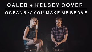 Worship Medley - Oceans (Where Feet May Fail) // You Make Me Brave | Caleb + Kelsey Mashup