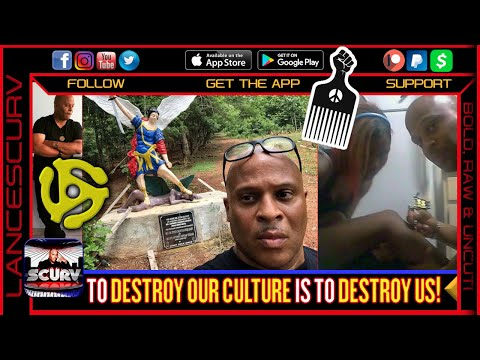 TO DESTROY OUR CULTURE IS TO DESTROY US! - THE LANCESCURV SHOW