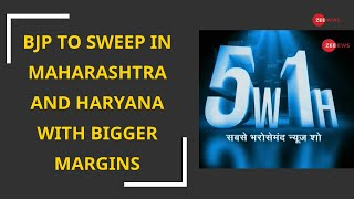 5W1H: BJP to sweep in Maharashtra and Haryana With Bigger Margins