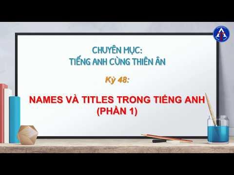 [TIẾNG ANH CÙNG THIÊN ÂN] - Kỳ 48: Names & Titles Sử Dụng Trong Tiếng Anh (Phần 1)