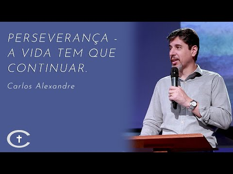 Perseverança - a vida tem que continuar | Pr. Carlos Alexandre | 12-01-2020