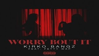 Kirko Bangz Ft. Fetty Wap - Worry Bout It - audiomixtape.com
